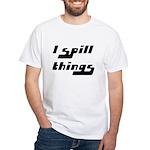 I Spill Things Shirt T-shirt White T-Shirt