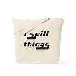 I Spill Things Shirt T-shirt Tote Bag