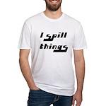 I Spill Things Shirt T-shirt Fitted T-Shirt