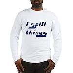I Spill Things Shirt T-shirt Long Sleeve T-Shirt