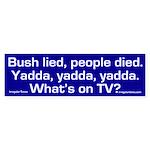 Bush Lied, Yadda yadda yadda (bumper sticker)