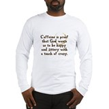 Caffeine Is Proof That God Wa Long Sleeve T-Shirt
