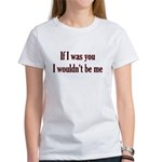 If I Was You I Wouldn't Be Me Women's T-Shirt