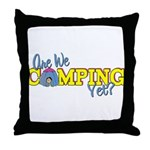 Are We Camping Yet? Throw Pillow