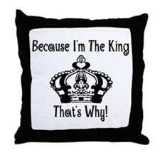 Because I'm The King Throw Pillow