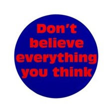 "Believe Everything You Think 3.5"" Button"