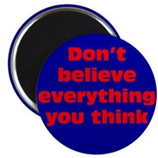 """Believe Everything You Think 2.25"""" Magnet (100 pac"""