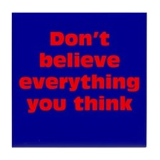 Believe Everything You Think Tile Coaster