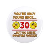 "Immature 30th Birthday 3.5"" Button"