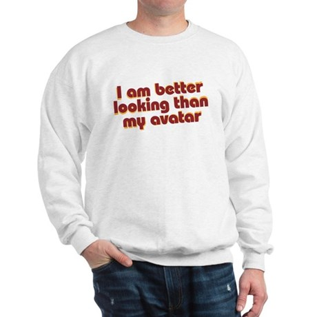 I am better looking than my a Sweatshirt