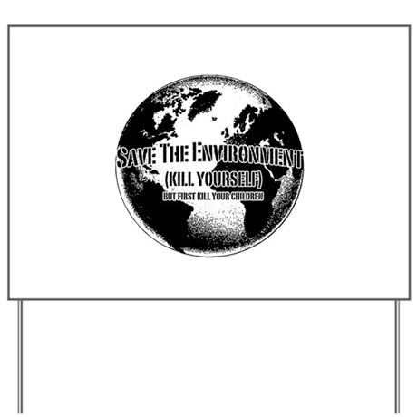 Save The Environment Kill Yo Yard Sign