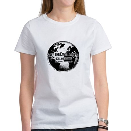Save The Environment Kill Yo Women's T-Shirt