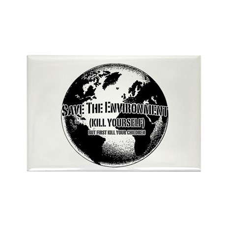 Save The Environment Kill Yo Rectangle Magnet