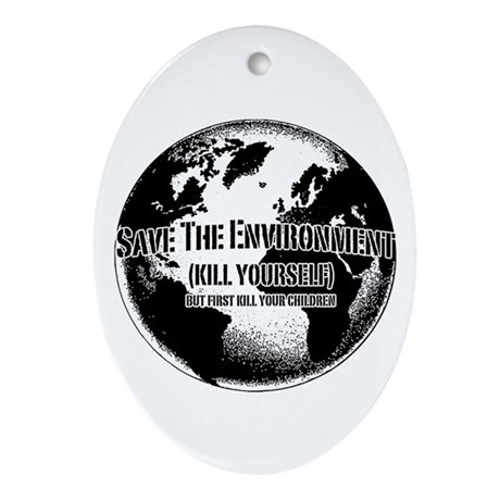 Save The Environment Kill Yo Ornament (Oval)
