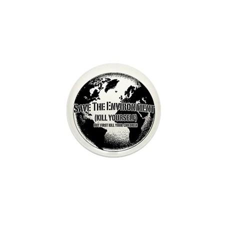 Save The Environment Kill Yo Mini Button