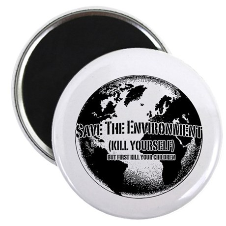 Save The Environment Kill Yo Magnet