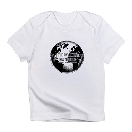 Save The Environment Kill Yo Infant T-Shirt