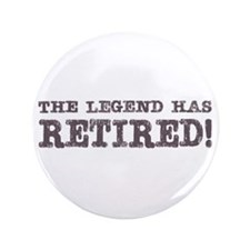 "The Legend Has Retired 3.5"" Button"