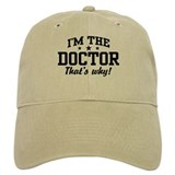 I'm The Doctor That's Why Baseball Cap