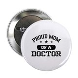 Proud Mom Of A Doctor 2.25&quot; Button