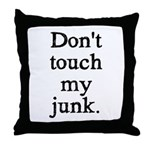 Don't Touch My Junk Throw Pillow