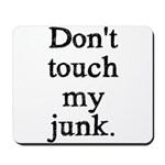 Don't Touch My Junk Mousepad