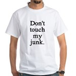 Don't Touch My Junk White T-Shirt