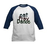 Eat Pray Dance by DanceShirts.com Tee