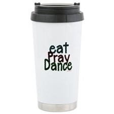 Eat Pray Dance by DanceShirts.com Ceramic Travel M