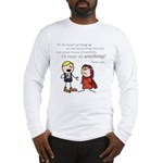Elan: Never do anything... Long Sleeve T-Shirt