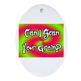Scan Your Groin Ornament (Oval)