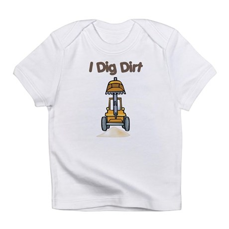 I Dig Dirt Infant T-Shirt