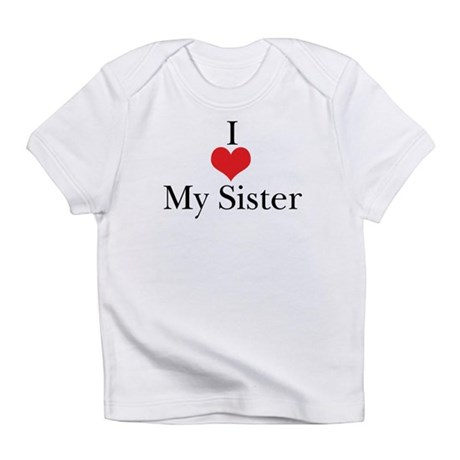 I Love (Heart) My Sister Infant T-Shirt