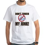 Don't Touch My Junk! White T-Shirt