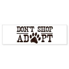 Don't Shop Adopt Bumper Sticker
