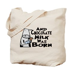 Chocolate Milk Was Born Tote Bag
