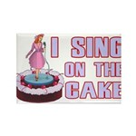 I Sing On The Cake Rectangle Magnet