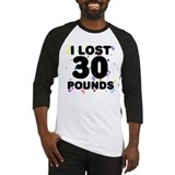 I Lost 30 Pounds! Baseball Jersey