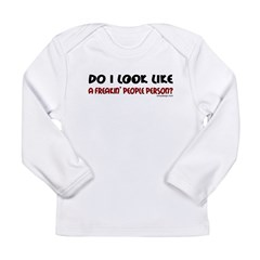 Freakin' People Person.. Long Sleeve Infant T-Shir