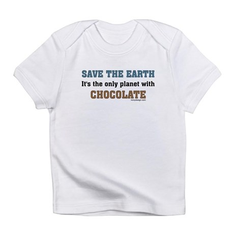 Save the earth! It's the only Infant T-Shirt