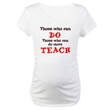 Those Who Can Do More TEACH Shirt