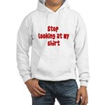 Stop Looking At My Shirt Hooded Sweatshirt