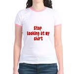 Stop Looking At My Shirt Jr. Ringer T-Shirt