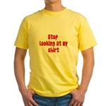 Stop Looking At My Shirt Yellow T-Shirt