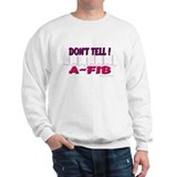 Don't Tell--A-Fib Sweatshirt