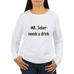 Mr. Sober Needs A Beer Women's Long Sleeve T-Shirt