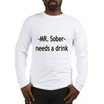 Mr. Sober Needs A Beer Long Sleeve T-Shirt