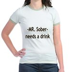 Mr. Sober Needs A Beer Jr. Ringer T-Shirt