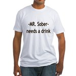 Mr. Sober Needs A Beer Fitted T-Shirt