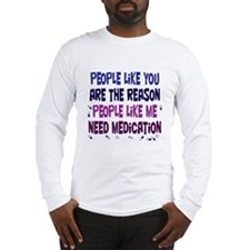 Why Medication is Needed Long Sleeve T-Shirt